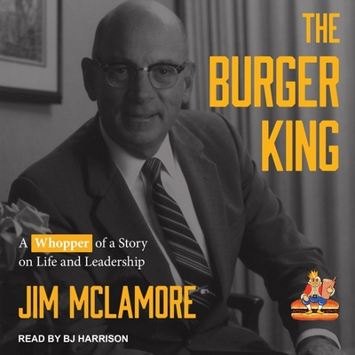 The Burger King Lib/E: A Whopper of a Story on Life and Leadership Cover Image