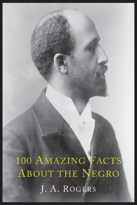 100 Amazing Facts about the Negro with Complete Proof: A Short Cut to the World History of the Negro Cover Image