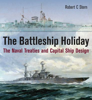 The Battleship Holiday: The Naval Treaties and Capital Ship Design Cover Image