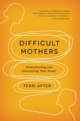 Difficult Mothers: Understanding and Overcoming Their Power Cover Image