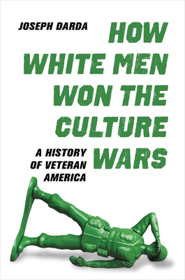 How White Men Won the Culture Wars: A History of Veteran America Cover Image