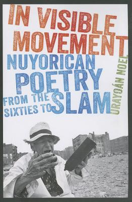 In Visible Movement: Nuyorican Poetry from the Sixties to Slam Cover Image