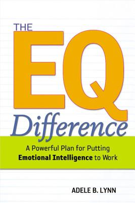 The EQ Difference: A Powerful Plan for Putting Emotional Intelligence to Work Cover Image
