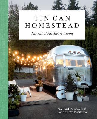 Tin Can Homestead: The Art of Airstream Living Cover Image