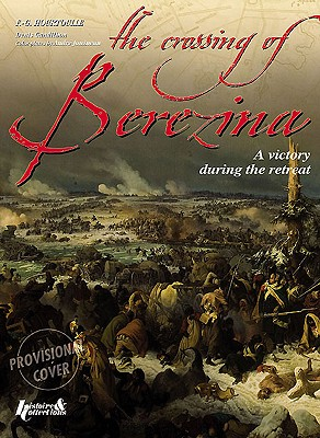 Crossing the Berezina: A Victory During the Retreat (Great Battles of the First Empire) Cover Image
