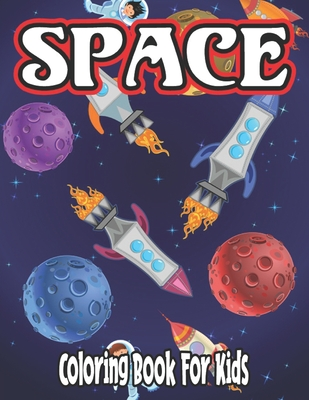 Space Coloring Book for Kids: space coloring and activity book for kids ages 2-3 for boys Cover Image