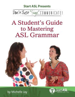 Don't Just Sign... Communicate!: A Student's Guide to Mastering ASL Grammar Cover Image