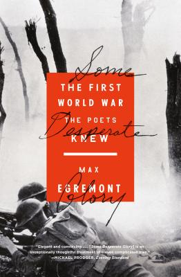 Some Desperate Glory: The First World War the Poets Knew Cover Image