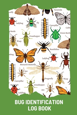 Bug Identification Log Book For Kids: Bug Activity Journal, Insect Hunting Book, Insect Collecting Journal, Backyard Bug Book, Kids Nature Notebook Cover Image