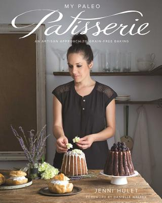 My Paleo Patisserie: An Artisan Approach to Grain Free Baking Cover Image