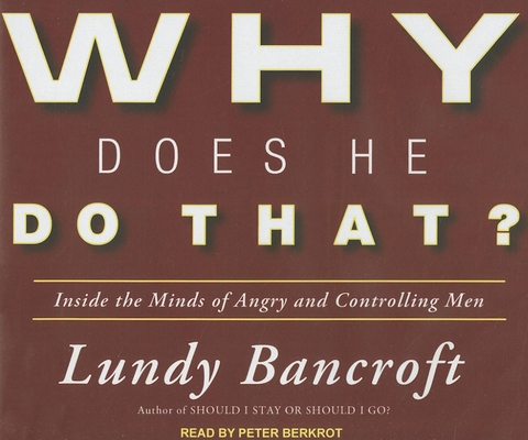 Why Does He Do That?: Inside the Minds of Angry and Controlling Men Cover Image