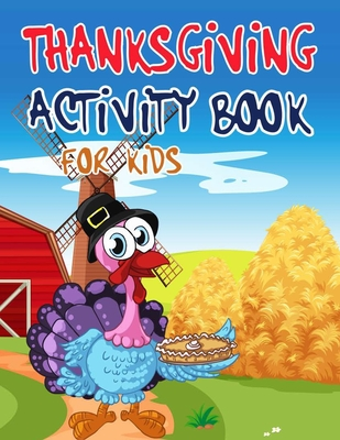 Thanksgiving Activity Book for Kids: Super Fun Thanksgiving Activities For Kids - Hours of Play - Coloring Pages, Mazes, Word Search, Connect The Dots Cover Image
