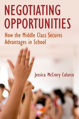 Negotiating Opportunities: How the Middle Class Secures Advantages in School Cover Image