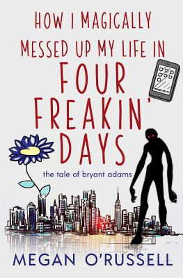 How I Magically Messed Up My Life in Four Freakin' Days Cover Image