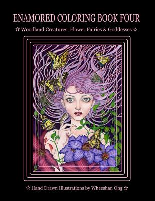Enamored Coloring Book Four: Woodland Creatures, Flower Fairies and Goddesses Cover Image