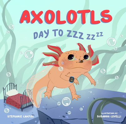 Axolotls: Day to ZZZ Cover Image