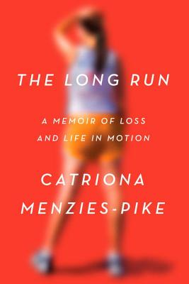 The Long Run: A Memoir of Loss and Life in Motion Cover Image