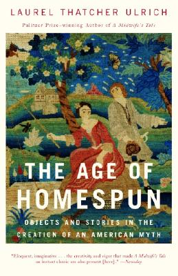 The Age of Homespun: Objects and Stories in the Creation of an American Myth Cover Image