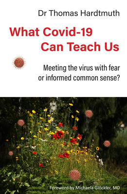 What Covid-19 Can Teach Us: Meeting the Virus with Fear or Informed Common Sense? Cover Image