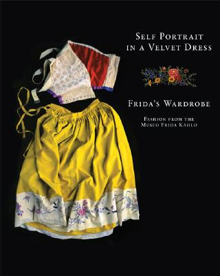 Self Portrait in a Velvet Dress: The Fashion of Frida Kahlo Cover Image