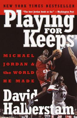Playing for Keeps: Michael Jordan and the World He Made Cover Image