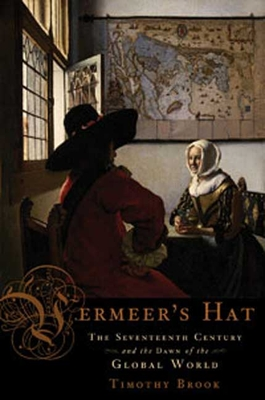 Vermeer's Hat: The Seventeenth Century and the Dawn of the Global World Cover Image