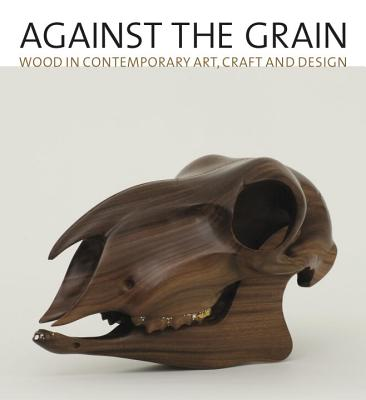 Against the Grain: Wood in Contemporary Art, Craft, and Design Cover Image