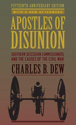 Apostles of Disunion: Southern Secession Commissioners and the Causes of the Civil War (Nation Divided: Studies in the Civil War Era) Cover Image