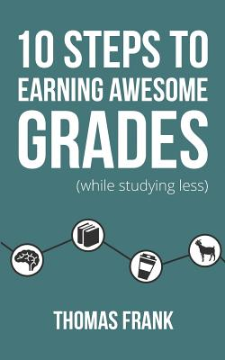 10 Steps to Earning Awesome Grades (While Studying Less) Cover Image