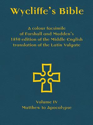 Wycliffe's Bible - A colour facsimile of Forshall and Madden's 1850 edition of the Middle English translation of the Latin Vulgate: Volume IV - Matthe Cover Image