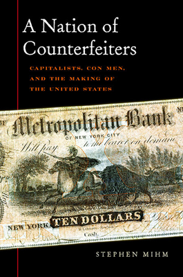 A Nation of Counterfeiters: Capitalists, Con Men, and the Making of the United States Cover Image