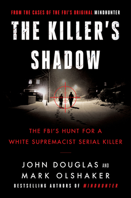 The Killer's Shadow: The FBI's Hunt for a White Supremacist Serial Killer (Cases of the FBI's Original Mindhunter #1) Cover Image