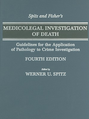 Spitz and Fisher's Medicolegal Investigation of Death: Guidelines for the Application of Pathology to Crime Investigation Cover Image