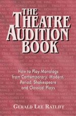 Theatre Audition Book: 144 Monologs from Contemporary, Modern, Period, Shakespeare and Classical Plays Cover Image