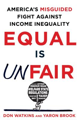 Equal Is Unfair: America's Misguided Fight Against Income Inequality Cover Image