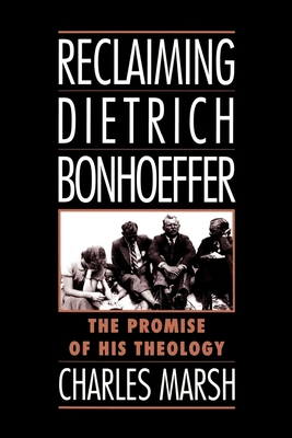 Reclaiming Dietrich Bonhoeffer: The Promise of His Theology Cover Image