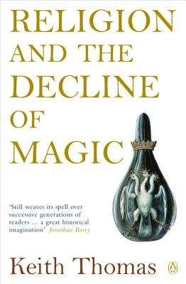 Religion and the Decline of Magic: Studies in Popular Beliefs in Sixteenth and Seventeenth-Century England Cover Image