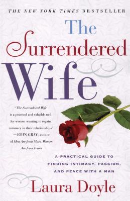 The Surrendered Wife: A Practical Guide To Finding Intimacy, Passion and Peace Cover Image