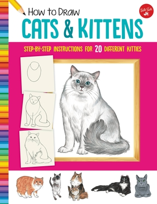 How to Draw Cats & Kittens: Step-by-step instructions for 20 different kitties (Learn to Draw) Cover Image