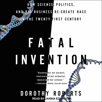 Fatal Invention: How Science, Politics, and Big Business Re-Create Race in the Twenty-First Century Cover Image