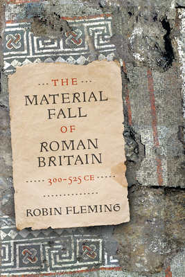 The Material Fall of Roman Britain, 300-525 Ce Cover Image