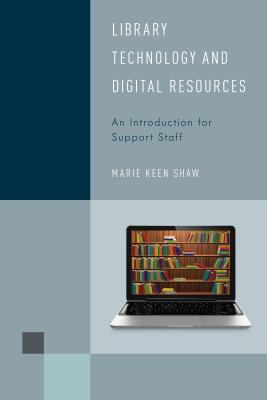 Library Technology and Digital Resources: An Introduction for Support Staff (Library Support Staff Handbooks #2) Cover Image