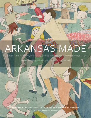Arkansas Made, Volume 2: A Survey of the Decorative, Mechanical, and Fine Arts Produced in Arkansas through 1950 Cover Image