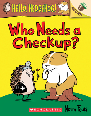 Who Needs a Checkup?: An Acorn Book (Hello, Hedgehog #3) (Hello, Hedgehog! #3) Cover Image