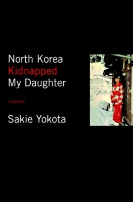 North Korea Kidnapped My Daughter Cover