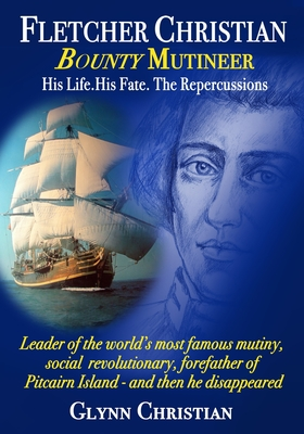 Fletcher Christian Bounty Mutineer: His Life. His Fate. The Repercussions.: Black and White edition cover
