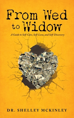 From Wed to Widow: A Guide to Self-Care, Self-Love, and Self-Discovery Cover Image