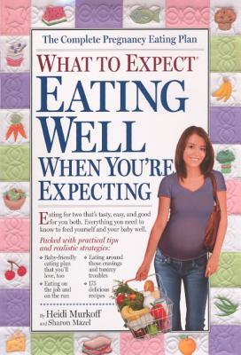 What to Expect: Eating Well When You're Expecting (What to Expect (Workman Publishing)) Cover Image
