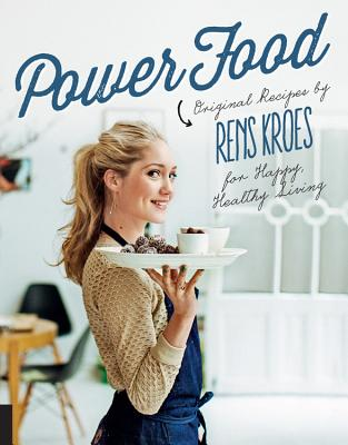 Power Food: Original Recipes by Rens Kroes for Happy Healthy Living Cover Image