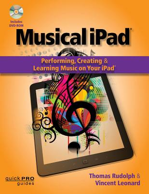 Musical iPad: Performing, Creating, and Learning Music on Your iPad [With DVD ROM] Cover Image
